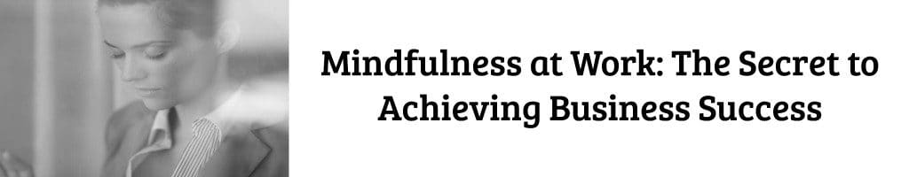 achieving business success with mindfulness changes